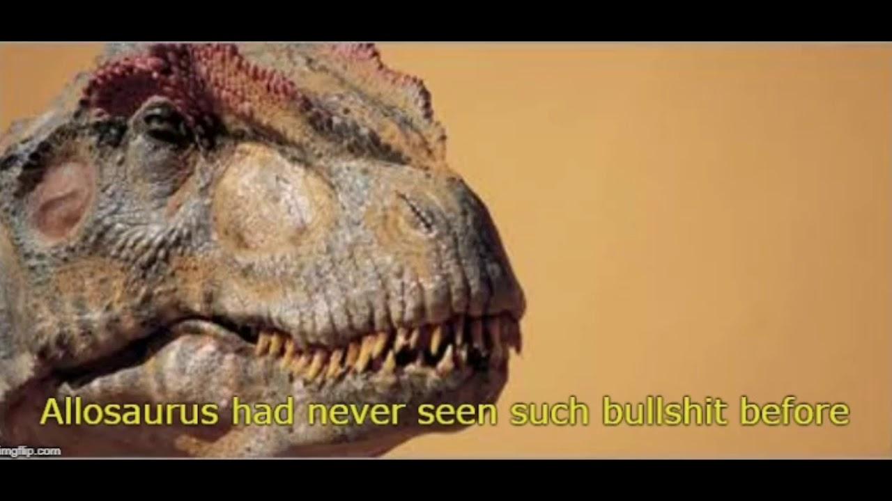 Allosaurus had never seen such bullshit before
