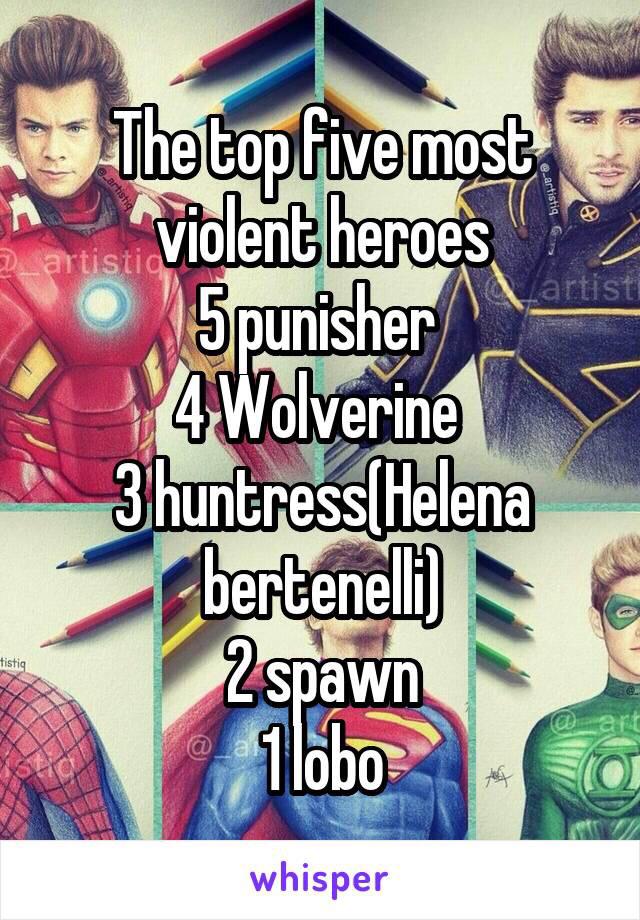 Top 10 most violent hero list