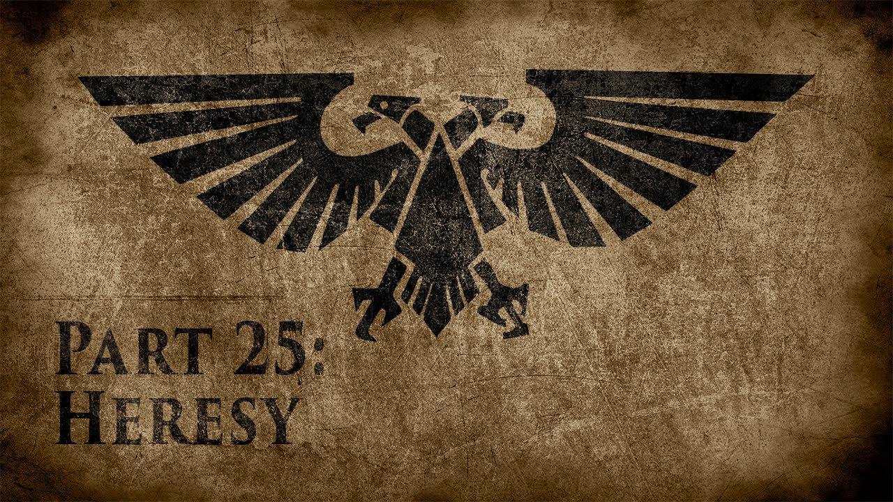 Warhammer 40,000: Grim Dark Lore Part 25 – Heresy