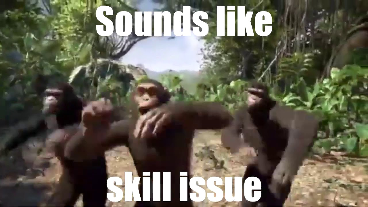 sounds like skill issue