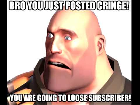 bro you just posted cringe tf2 heavy