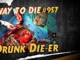 Drunk Die-er