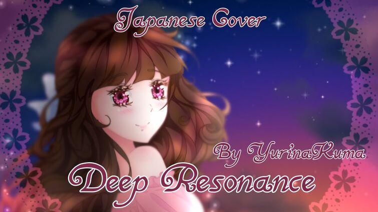 Deep Resonance ~ Cover by Yurina❀