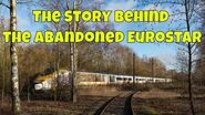 The Story Behind the Abandoned Eurostar