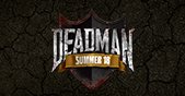 Deadman Summer Season, live now!