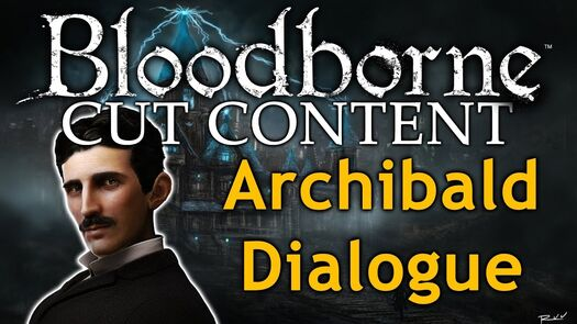 Bloodborne Cut Content Podcast ►DELETED ARCHIBALD DIALOGUE! (Featuring SinclairLore!)