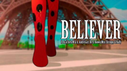 Believer COLLAB Miraculous Ladybug (ft. AraChely, Miss Shrimpy, Halfy, Roown, Andreisart & Re:U