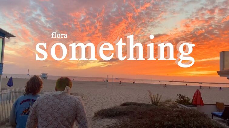 something by flora (music video)