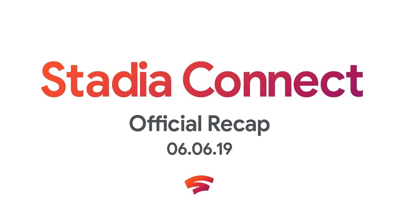 Stadia Connect Official Recap In 3 Minutes | 6.6.2019