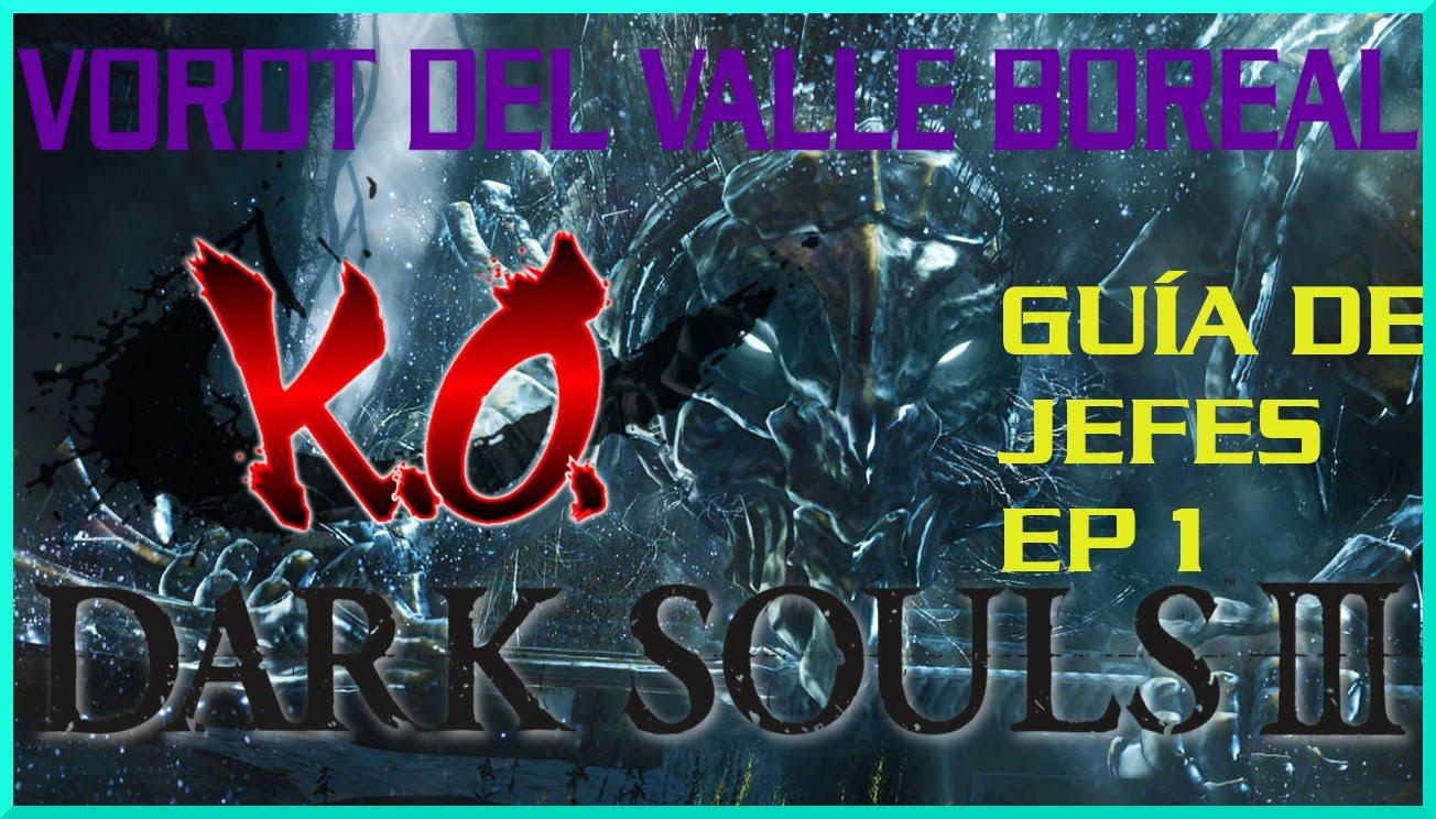 VORDT DEL VALLE BOREAL  GUIA DE BOSSES ep 1   Dark souls 3 &25 hfh4s