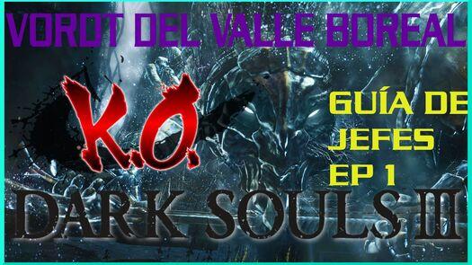 VORDT DEL VALLE BOREAL| GUIA DE BOSSES ep 1 | Dark souls 3 &25 hfh4s