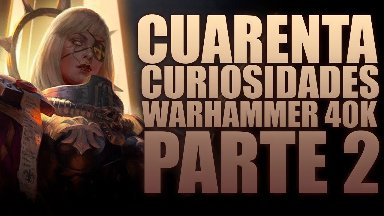 45 CURIOSIDADES WARHAMMER 40.000 - PARTE 2 - LORE/TRASFONDO/HISTORIA.