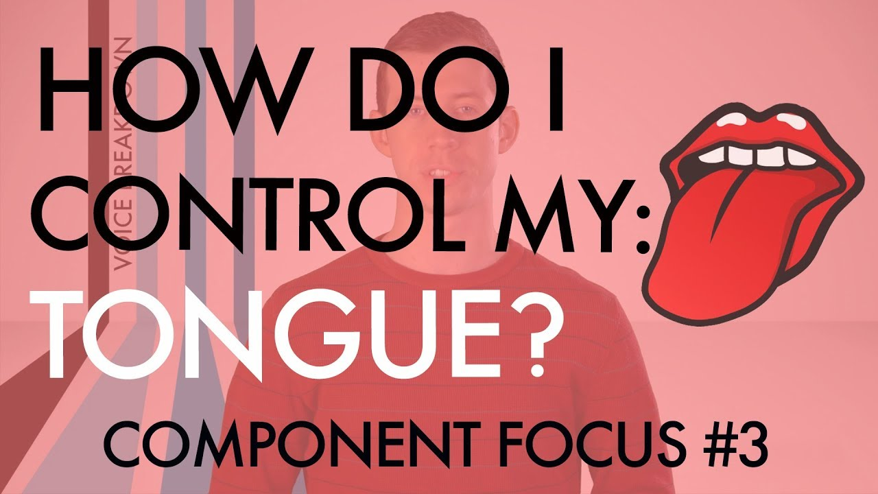 "Component Focus #3 - ""How Do I Control My Tongue?"" - Voice Breakdown"