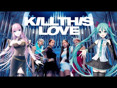 |VOCALOID| 'KILL THIS LOVE' - BLACKPINK (ft. Miku, Gumi, Rin, Luka) [Vocaloid Cover]
