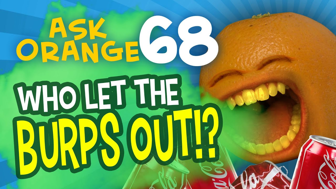 Annoying Orange - Ask Orange #68: Who Let the Burps Out?!