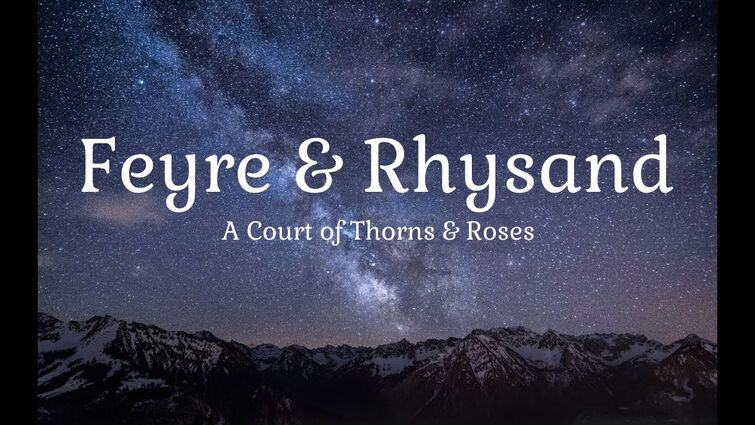 A Court of Thorns & Roses I Feyre & Rhysand