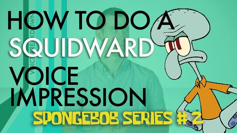 """How To Do A Squidward Voice Impression"" - Voice Breakdown Ep. 23 - SpongeBob Series 2"