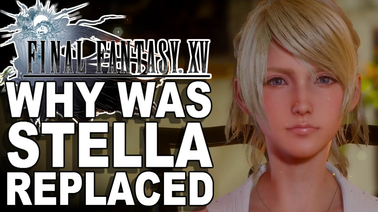 Final Fantasy XV - Why Was Stella Replaced?