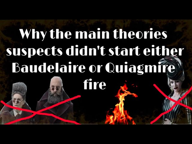 A series of unfortunate events ASOUE: Baudelaire and Quagmire fires - who were NOT arsonists - FACTS