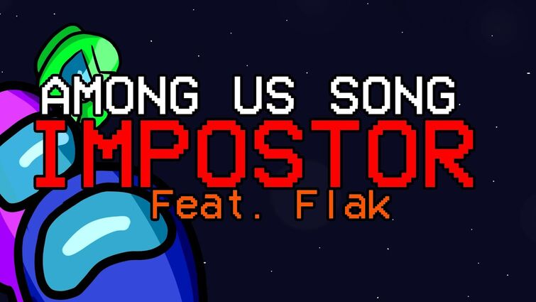 """AMONG US SONG  """"Impostor"""" Feat. Flak [OFFICIAL ANIMATED VIDEO]"""