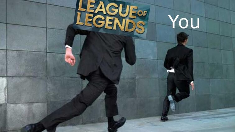 Stay away from League of Legends