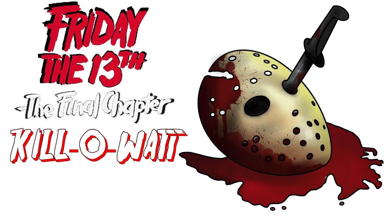 Friday the 13th, The Final Chapter - Kill-O-Watt