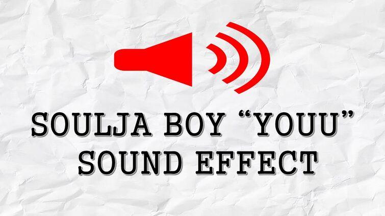 SOULJA BOY YOU  SOUND EFFECT'