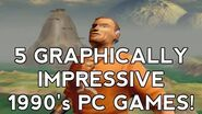5 graphically impressive 90's PC games feat