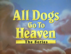 All Dogs Go to Heaven The Series.png