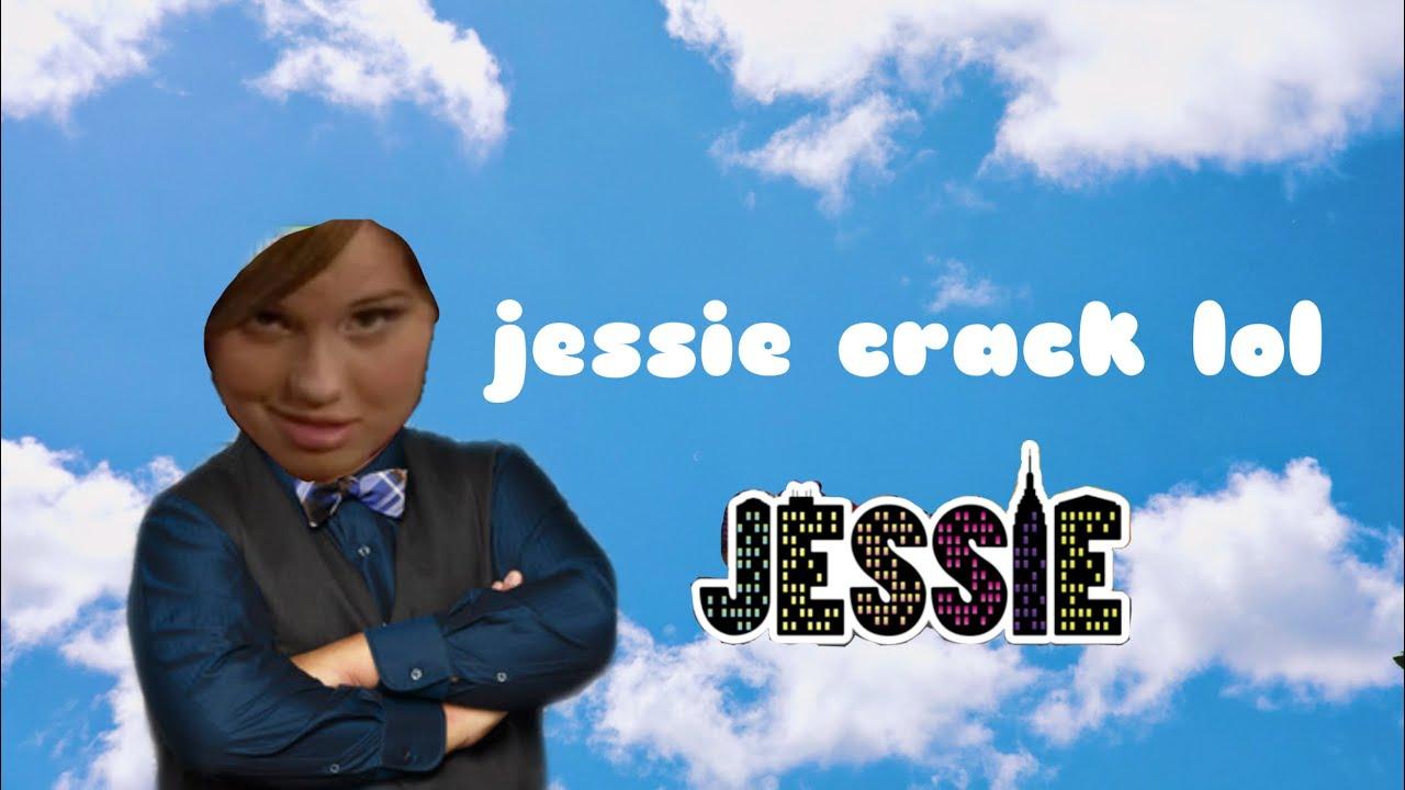 jessie crack that make me go HeY JeSsIE