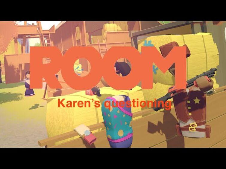 Room: Karen's questioning