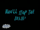 Who'll Stop the Brain?