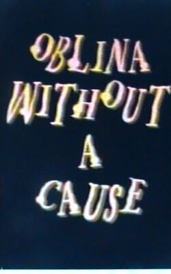 Oblina Without a Cause.jpg