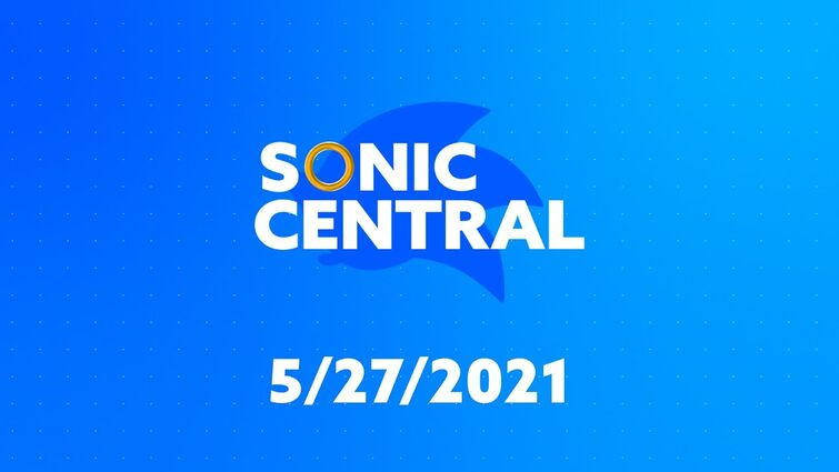 Sonic Central - 5/27/21