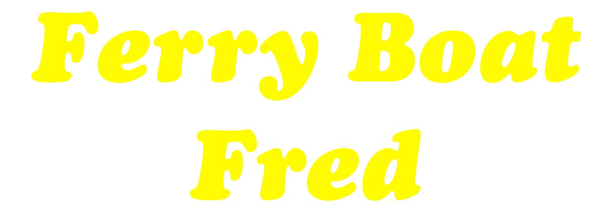 Ferry Boat Fred (Show)