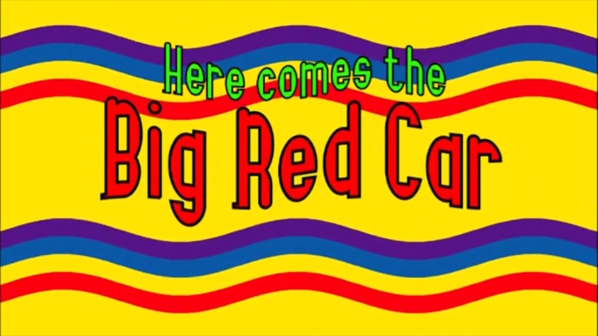 Here Comes The Big Red Car (video)/Transcript