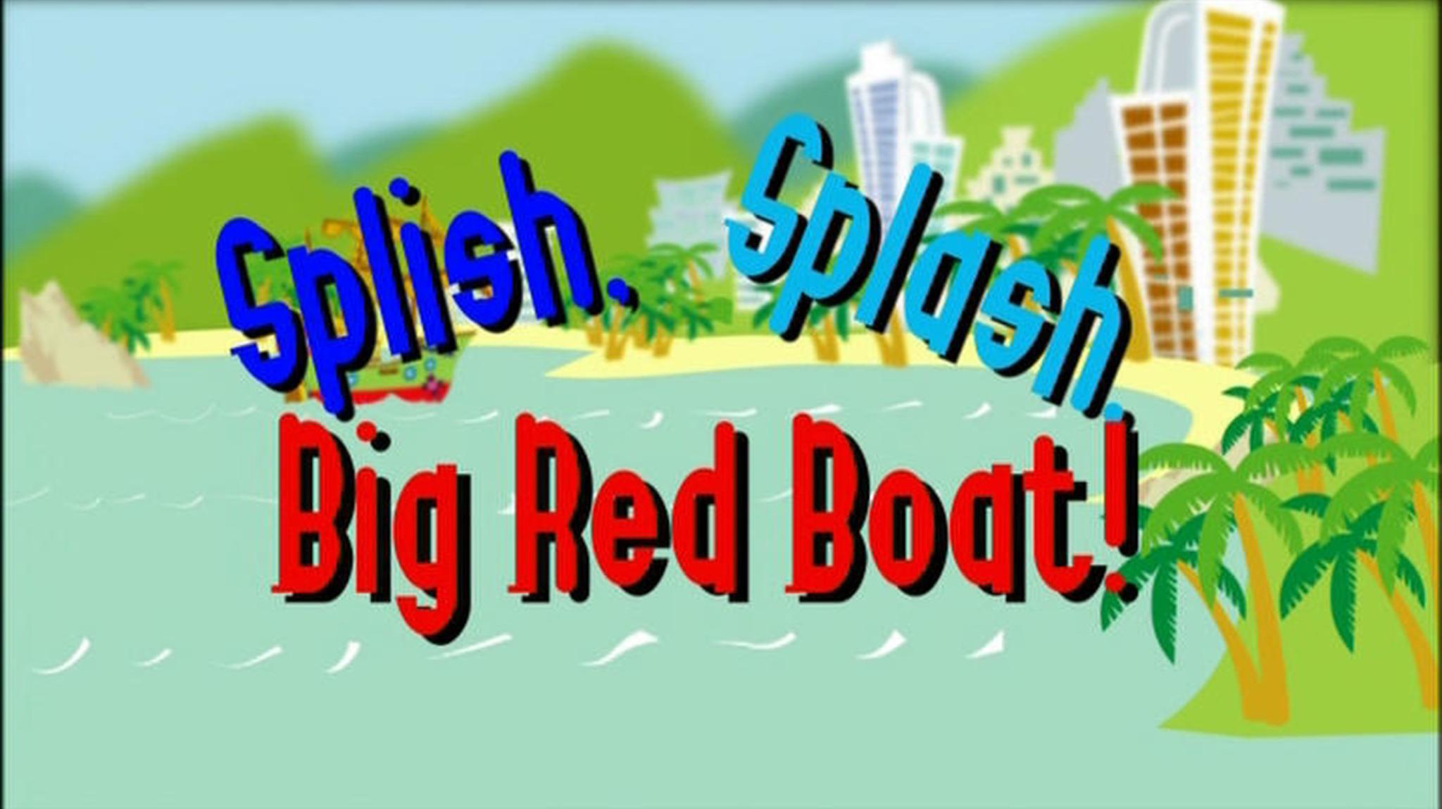 Splish Splash Big Red Boat (video)/Transcript