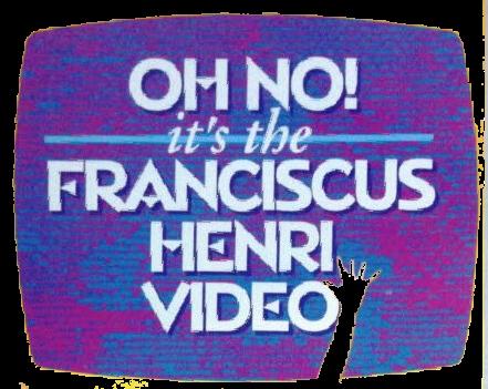 OH NO! It's The Franciscus Henri Video/Transcript