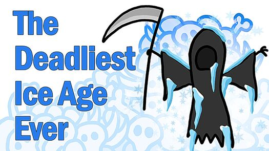 The Deadliest Ice Age Ever