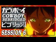 Cowboy Bebridged- Session 6 -- A Cowboy Bebop Abridged Series