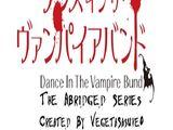 Dance In The Vampire Bund The Abridged Series (VegetaSasuke0)