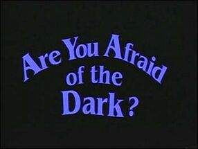 Are You Afraid of the Dark.jpg