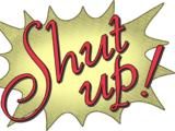 Shut up!
