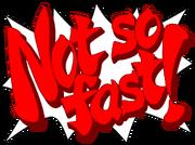 NotSoFast!.PNG