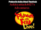 Ackleyattack4427's Adventures of Phineas and Ferb LIVE!