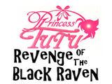 Princess Tutu, Revenge of the Black Raven