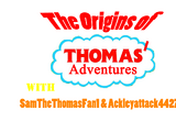 The Origins of Thomas' Adventures with SamTheThomasFan1 & Ackleyattack4427