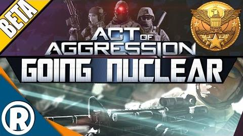 Act of Aggression VIP BETA - Going Nuclear
