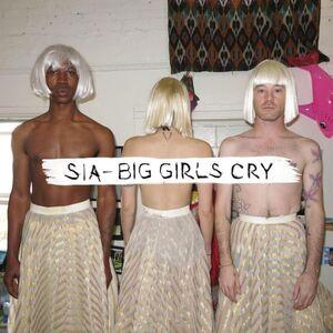 SIA - BIG GIRLS CRY.jpg