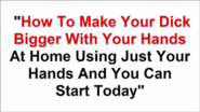 How to Make your Peni Bigger Fast with Your Hands